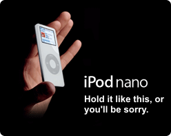 iPod nano. Hold it daintily by the corners, or it will scratch on the front and smudge on the back and generally look awful.